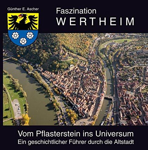 Faszination Wertheim: Vom Pflasterstein ins Universum, ein geschichtlicher Führer durch die Altstadt