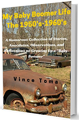 """My Baby Boomer Life  The 1950's-1960's: A Humorous Collection of Stories, Anecdotes, Observations, and Reflections on Growing Up a """"Baby-Boomer"""" (The Boomer Series) (English Edition)"""