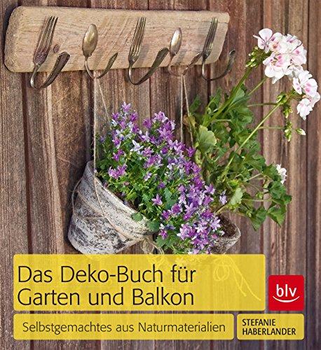 Das Deko Buch Für Garten Und Balkon: Selbstgemachtes Aus Naturmaterialien  (German Edition)