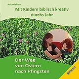 Mit Kindern biblisch kreativ durchs Jahr: Der Weg von Ostern nach Pfingsten.