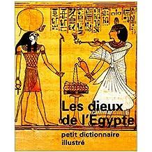 Les Dieux de l'Egypte : Petit dictionnaire illustré