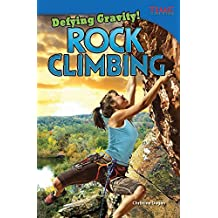 Defying Gravity! Rock Climbing (TIME FOR KIDS® Nonfiction Readers)