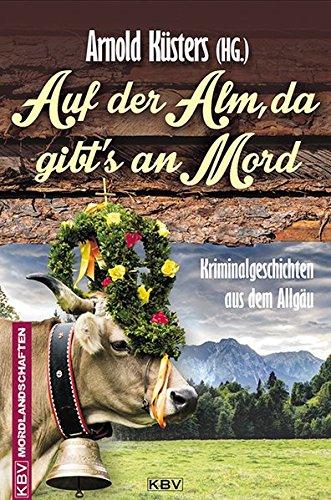 Auf der Alm, da gibt's an Mord: Kriminalgeschichten aus dem Allgäu (Mordlandschaften) (Roland Hp)