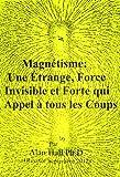 Telecharger Livres Magnetisme Une etrange Force Invisible et Forte qui Appel a tous les Coups (PDF,EPUB,MOBI) gratuits en Francaise
