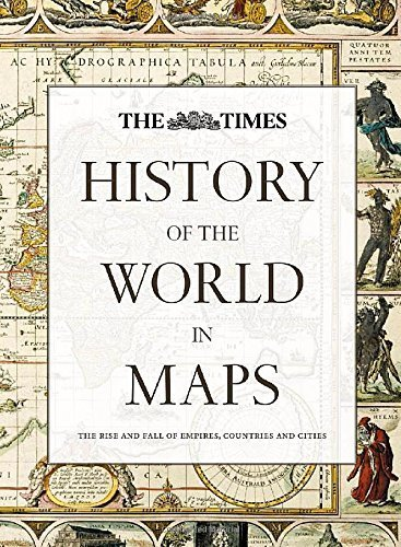 History of the World in Maps: The rise and fall of Empires, Countries and Cities (Historical Atlas) by Times Atlases (2014-10-23)
