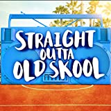 Straight Outta Old Skool [Explicit]