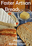 Faster Artisan Breads: Fabulous breads in three bread making steps and three minutes hands-on