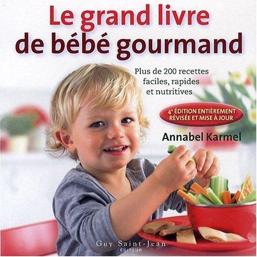 Le nouveau livre de bébé gourmand : Plus de 200 recettes faciles, rapides et nutritives