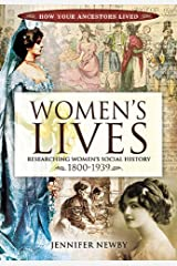 Women's Lives: Researching Women's Social History, 1800–1939 (How Your Ancestors Lived) Kindle Edition