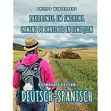 Jakobsweg im Smoking/Camino de Santiago en esmoquin: Bilinguale Edition Deutsch-Spanisch (zweisprachig/bilingual)