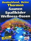 Deutschland, Deine Thermen: Saunen, Spaßbäder, Wellnessoasen