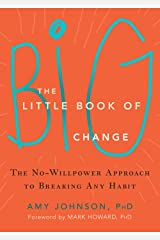 The Little Book of Big Change: The No-Willpower Approach to Breaking Any Habit Kindle Edition