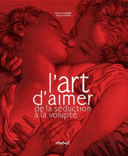 L'art d'aimer de la séduction à la volupté par Dominique Marny, Raphaële Martin-Pigalle, Robert Rocca, Collectif