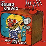 THE YOUNG KNIVES / ARE DEAD ....AND SOME