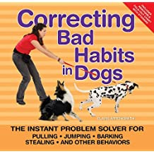 Correcting Bad Habits in Dogs: The Instant Problem Solver for Pulling, Jumping, Barking, Stealing, and Other Behaviors by Claire Arrowsmith (2010-09-01)
