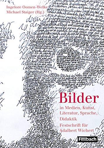 Bilder in Medien, Kunst, Literatur, Sprache, Didaktik: Festschrift für Adalbert Wichert