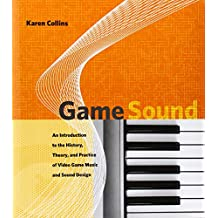Game Sound – An Introduction to the History, Theory and Practice of Video Game Music and Sound Design