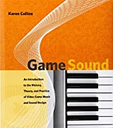 Game Sound: An Introduction to the History, Theory, and Practice of Video Game Music and Sound Design