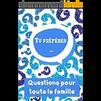 Tu préfères... Questions pour toute la famille: Jeu de choix difficiles : Tu préfères... Livre d'activité pour enfants…