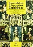 Historia moderna de la provincia de Guadalajara : (siglos XVI-XVIII)