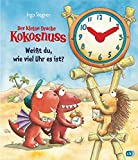 Der kleine Drache Kokosnuss - Weißt du, wie viel Uhr es ist? (Schul- und Kindergartenspaß, Band 6)