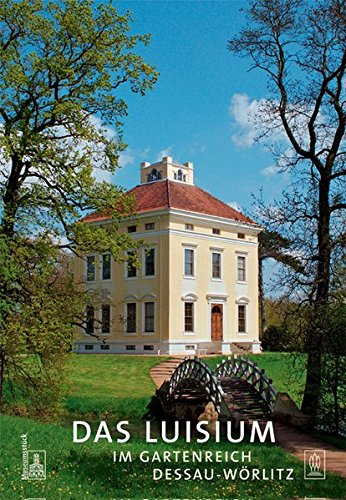 Das Luisium im Dessau-Wörlitzer Gartenreich (Museumsstück)