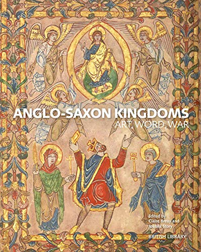 Anglo-Saxon Kingdoms: Art, Word, War por Claire Breay