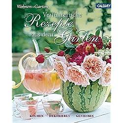 Verführerische Rezepte aus dem Garten: Kochen, dekorieren, genießen