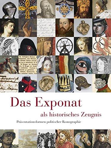 Das Exponat als historisches Zeugnis: Präsentationsformen politischer Ikonographie