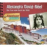 Abenteuer & Wissen: Alexandra David-Néel. Die Frau vom Dach der Welt