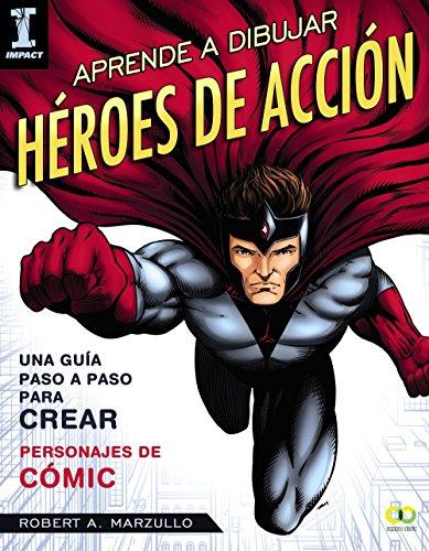Aprende a dibujar héroes de acción: Guía paso a paso para crear personajes de cómic (Espacio De Diseño) por Robert A. Mazullo