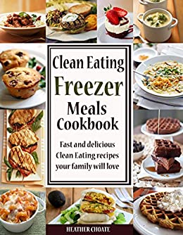 Clean eating freezer meals cookbook fast and delicious clean eating clean eating freezer meals cookbook fast and delicious clean eating recipes your family will love forumfinder Images