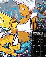 Sur les murs de Marseille : street art in the city par Sabine Glaubitz