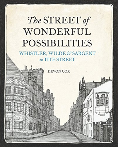 The Street of Wonderful Possibilities: Whistler, Wilde and Sargent in Tite Street por Devon Cox