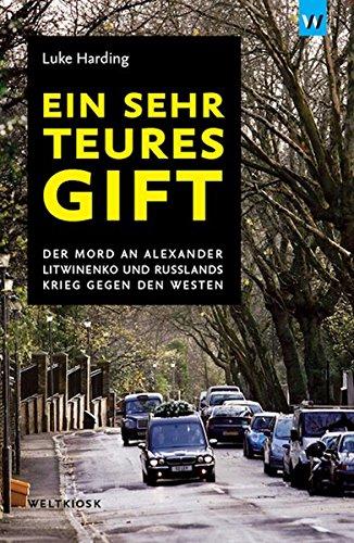 Ein sehr teures Gift: Der Mord an Alexander Litwinenko und Russlands Krieg gegen den Westen