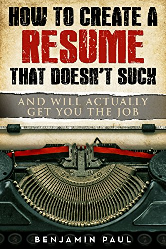 How to Create a Resume That Doesn't Suck (and Will Actually Get You the Job)