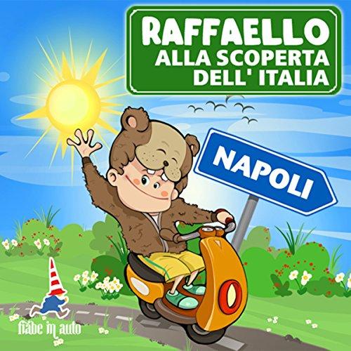 Raffaello alla scoperta dell'Italia - Napoli. Gli amici di Napoli  Audiolibri