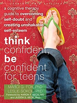 Think Confident, Be Confident for Teens: A Cognitive Therapy Guide to Overcoming Self-Doubt and Creating Unshakable Self-Esteem par [Fox, Marci, Sokol, Leslie]