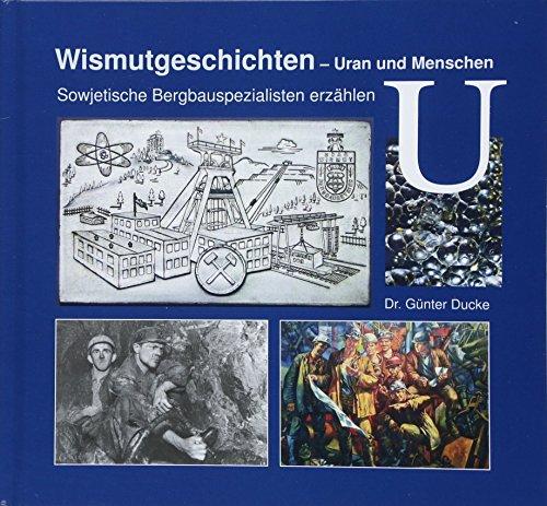 Wismutgeschichten - Uran und Menschen: Sowjetische Bergbauspezialisten erzählen