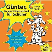Günter, der innere Schweinehund, für Schüler: Ein tierisches Motivations-Hörbuch