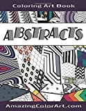 Abstracts - Coloring Art Book: Coloring Book for Adults Featuring Abstract Designs and Geometric Patterns (Amazing Color Art)