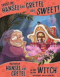 Trust Me, Hansel and Gretel Are Sweet!: The Story of Hansel and Gretel as Told by the Witch (Other Side of the Story (Paperback))