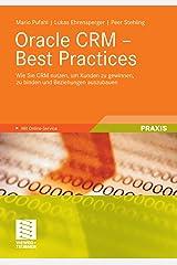 Oracle CRM - Best Practices: Wie Sie CRM nutzen, um Kunden zu gewinnen, zu binden und Beziehungen auszubauen Kindle Ausgabe