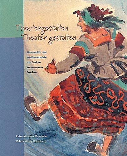 Theatergestalten - Theater gestalten: Bühnenbild- und Kostümentwürfe von Gudrun Wassermann-Buschan (Schriften zur Mannheimer Theater- und Musikgeschichte)