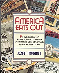 America Eats Out: An Illustrated History of Restaurants, Taverns, Coffee Shops, Speakeasies, and Other Establishments That Have Fed Us for 350 Years by John F. Mariani (1991-10-23)