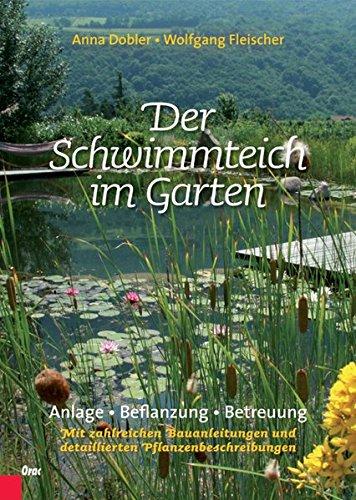 Der Schwimmteich im Garten: Anlage, Bepflanzung, Betreuung. Mit zahlreichen Bauanleitungen und detaillierten Pflanzenbeschreibungen