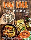 Low Carb für Einsteiger:  Über 55 Low Carb Rezepte in 20 Minuten oder Weniger Servierfertig - Inklusive Low Carb Lebensmittel Einkaufsliste (Geeignet für ... ohne Kohlenhydrate 1) (German Edition)