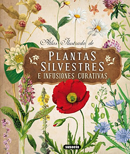 Atlas ilustrado de las plantas silvestres e infusiones curativas