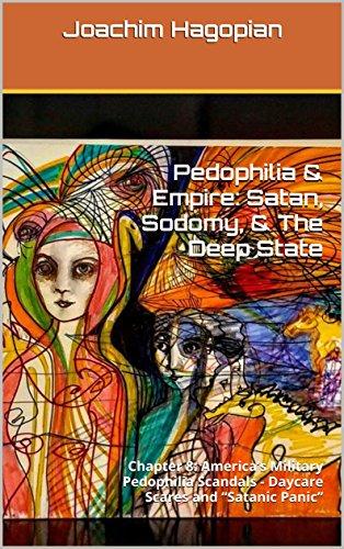 "Pedophilia & Empire: Satan, Sodomy, & The Deep State: Chapter 8: America's Military Pedophilia Scandals - Daycare Scares and ""Satanic Panic"" (English Edition) por Joachim Hagopian"