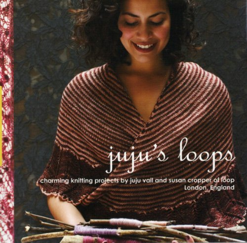 Juju's Loops: Charming Knitting Patterns by Juju Vail and Susan Cropper, Loop London